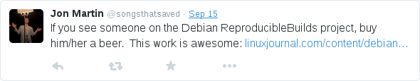 If you see someone on the Debian ReproducibleBuilds project, buy him/her a beer. This work is awesome.